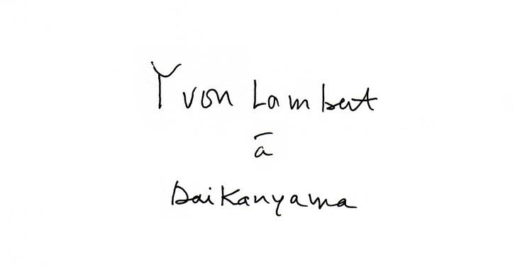 YVON LAMBERT À DAIKANYAMA フェア
